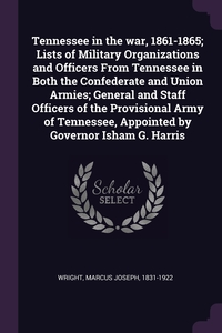 Книга под заказ: «Tennessee in the war, 1861-1865; Lists of Military Organizations and Officers From Tennessee in Both the Confederate and Union Armies; General and Staff Officers of the Provisional Army of Tennessee, Appointed by Governor Isham G. Harris»