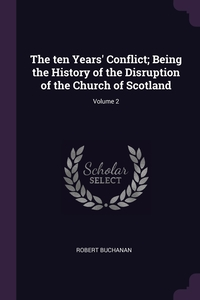 Книга под заказ: «The ten Years' Conflict; Being the History of the Disruption of the Church of Scotland; Volume 2»