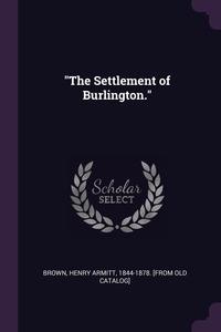 "Книга под заказ: «""The Settlement of Burlington.""»"