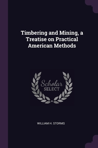 Книга под заказ: «Timbering and Mining, a Treatise on Practical American Methods»