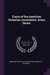 Книга под заказ: «Tracts of the American Unitarian Association. Army Series»