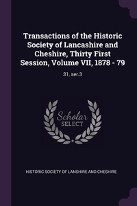 Книга под заказ: «Transactions of the Historic Society of Lancashire and Cheshire, Thirty First Session, Volume VII, 1878 - 79»