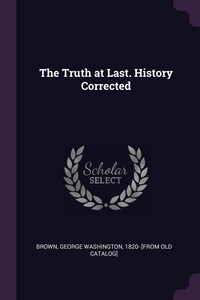 Книга под заказ: «The Truth at Last. History Corrected»