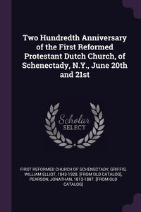 Книга под заказ: «Two Hundredth Anniversary of the First Reformed Protestant Dutch Church, of Schenectady, N.Y., June 20th and 21st»