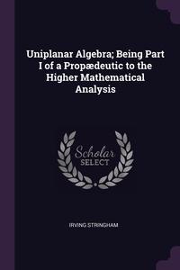 Книга под заказ: «Uniplanar Algebra; Being Part I of a Propædeutic to the Higher Mathematical Analysis»