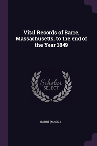 Книга под заказ: «Vital Records of Barre, Massachusetts, to the end of the Year 1849»