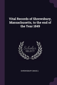 Книга под заказ: «Vital Records of Shrewsbury, Massachusetts, to the end of the Year 1849»