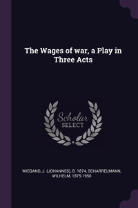 Книга под заказ: «The Wages of war, a Play in Three Acts»