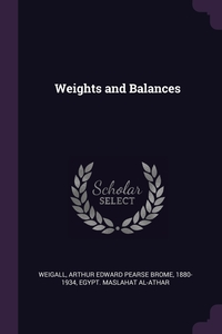 Weights and Balances, Arthur Edward Pearse Brome Weigall, Egypt. Maslahat al-Athar обложка-превью