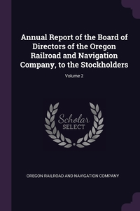 Книга под заказ: «Annual Report of the Board of Directors of the Oregon Railroad and Navigation Company, to the Stockholders; Volume 2»