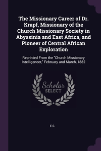 Книга под заказ: «The Missionary Career of Dr. Krapf, Missionary of the Church Missionary Society in Abyssinia and East Africa, and Pioneer of Central African Exploration»