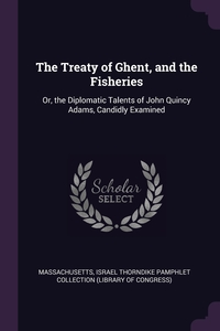 Книга под заказ: «The Treaty of Ghent, and the Fisheries»