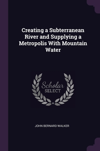 Книга под заказ: «Creating a Subterranean River and Supplying a Metropolis With Mountain Water»