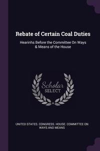 Книга под заказ: «Rebate of Certain Coal Duties»