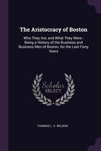 Книга под заказ: «The Aristocracy of Boston»