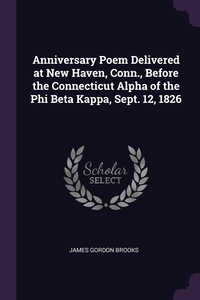 Книга под заказ: «Anniversary Poem Delivered at New Haven, Conn., Before the Connecticut Alpha of the Phi Beta Kappa, Sept. 12, 1826»