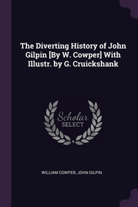 The Diverting History of John Gilpin [By W. Cowper] With Illustr. by G. Cruickshank, William Cowper, John Gilpin обложка-превью