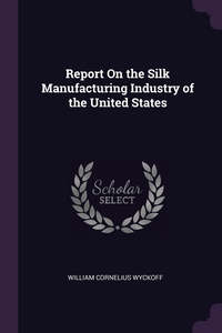 Книга под заказ: «Report On the Silk Manufacturing Industry of the United States»