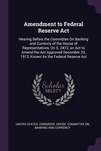 Книга под заказ: «Amendment to Federal Reserve Act»