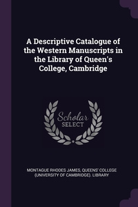 Книга под заказ: «A Descriptive Catalogue of the Western Manuscripts in the Library of Queen's College, Cambridge»