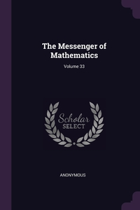 Книга под заказ: «The Messenger of Mathematics; Volume 33»