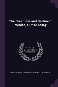 The Greatness and Decline of Venice, a Prize Essay, Lewis Morris, Therese Albertine L. Robinson обложка-превью