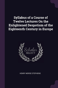 Книга под заказ: «Syllabus of a Course of Twelve Lectures On the Enlightened Despotism of the Eighteenth Century in Europe»