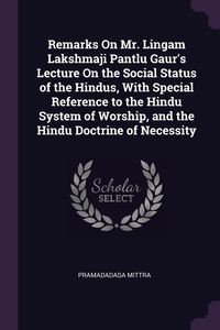 Книга под заказ: «Remarks On Mr. Lingam Lakshmaji Pantlu Gaur's Lecture On the Social Status of the Hindus, With Special Reference to the Hindu System of Worship, and the Hindu Doctrine of Necessity»