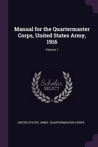 Книга под заказ: «Manual for the Quartermaster Corps, United States Army, 1916; Volume 1»