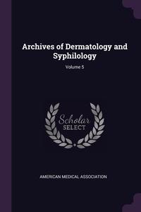 Книга под заказ: «Archives of Dermatology and Syphilology; Volume 5»