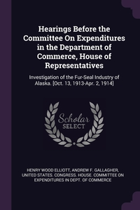 Книга под заказ: «Hearings Before the Committee On Expenditures in the Department of Commerce, House of Representatives»