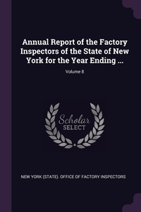 Книга под заказ: «Annual Report of the Factory Inspectors of the State of New York for the Year Ending ...; Volume 8»