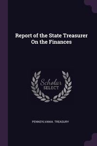 Книга под заказ: «Report of the State Treasurer On the Finances»
