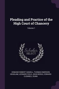 Книга под заказ: «Pleading and Practice of the High Court of Chancery; Volume 1»