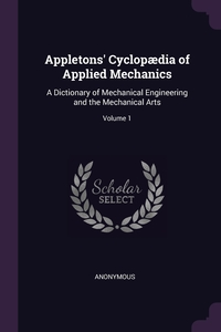 Книга под заказ: «Appletons' Cyclopædia of Applied Mechanics»