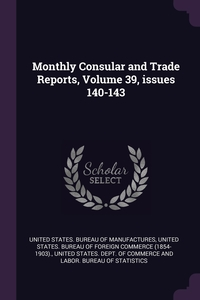 Книга под заказ: «Monthly Consular and Trade Reports, Volume 39, issues 140-143»