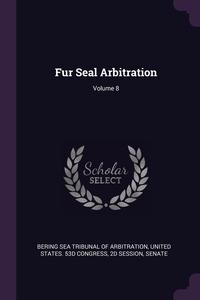 Книга под заказ: «Fur Seal Arbitration; Volume 8»