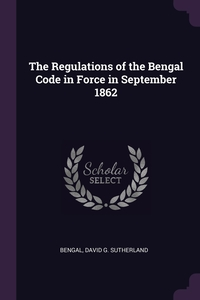 The Regulations of the Bengal Code in Force in September 1862, Bengal, David G. Sutherland обложка-превью