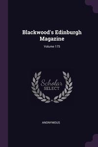 Книга под заказ: «Blackwood's Edinburgh Magazine; Volume 175»
