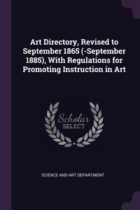 Книга под заказ: «Art Directory, Revised to September 1865 (-September 1885), With Regulations for Promoting Instruction in Art»