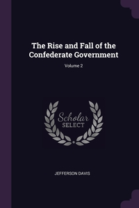 Книга под заказ: «The Rise and Fall of the Confederate Government; Volume 2»