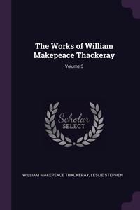 Книга под заказ: «The Works of William Makepeace Thackeray; Volume 3»