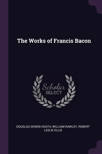 Книга под заказ: «The Works of Francis Bacon»
