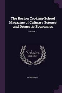 Книга под заказ: «The Boston Cooking-School Magazine of Culinary Science and Domestic Economics; Volume 11»