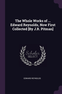 Книга под заказ: «The Whole Works of ... Edward Reynolds, Now First Collected [By J.R. Pitman]»