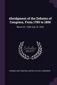Книга под заказ: «Abridgment of the Debates of Congress, From 1789 to 1856»