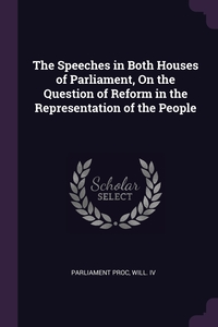 Книга под заказ: «The Speeches in Both Houses of Parliament, On the Question of Reform in the Representation of the People»
