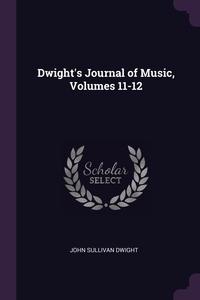 Книга под заказ: «Dwight's Journal of Music, Volumes 11-12»