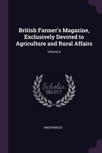 Книга под заказ: «British Farmer's Magazine, Exclusively Devoted to Agriculture and Rural Affairs; Volume 6»