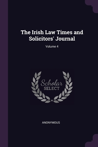 Книга под заказ: «The Irish Law Times and Solicitors' Journal; Volume 4»